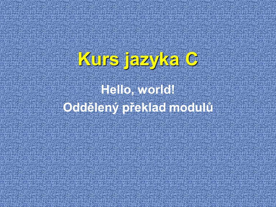 Kurs jazyka C Hello, world! Oddělený překlad modulů