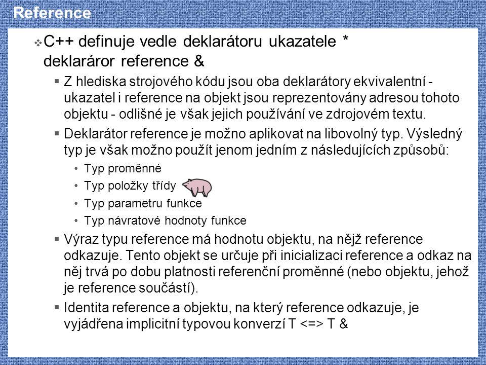 Reference  C++ definuje vedle deklarátoru ukazatele * deklaráror reference &  Z hlediska strojového kódu jsou oba deklarátory ekvivalentní - ukazate