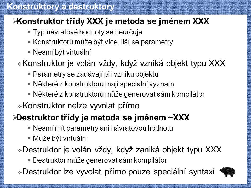 Konstruktory a destruktory  Konstruktor třídy XXX je metoda se jménem XXX  Typ návratové hodnoty se neurčuje  Konstruktorů může být více, liší se p