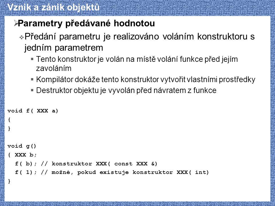 Vznik a zánik objektů  Parametry předávané hodnotou  Předání parametru je realizováno voláním konstruktoru s jedním parametrem  Tento konstruktor j