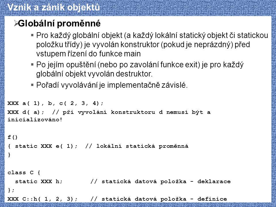Vznik a zánik objektů  Globální proměnné  Pro každý globální objekt (a každý lokální statický objekt či statickou položku třídy) je vyvolán konstruk