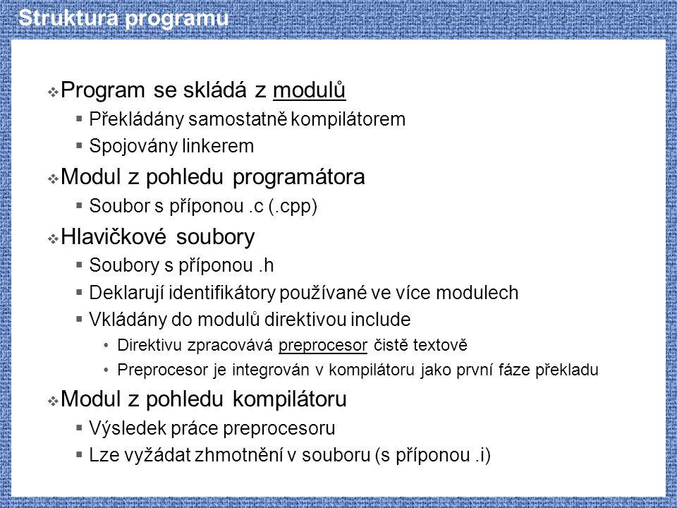 Struktura programu  Program se skládá z modulů  Překládány samostatně kompilátorem  Spojovány linkerem  Modul z pohledu programátora  Soubor s př