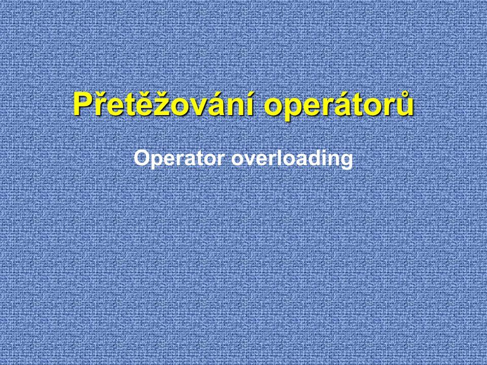 Přetěžování operátorů Operator overloading