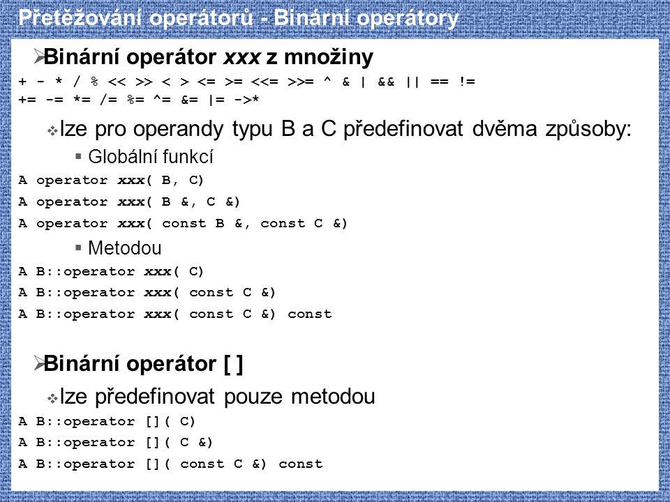 Přetěžování operátorů - Binární operátory  Binární operátor xxx z množiny + - * / % > = >= ^ & | && || == != += -= *= /= %= ^= &= |= ->*  lze pro op