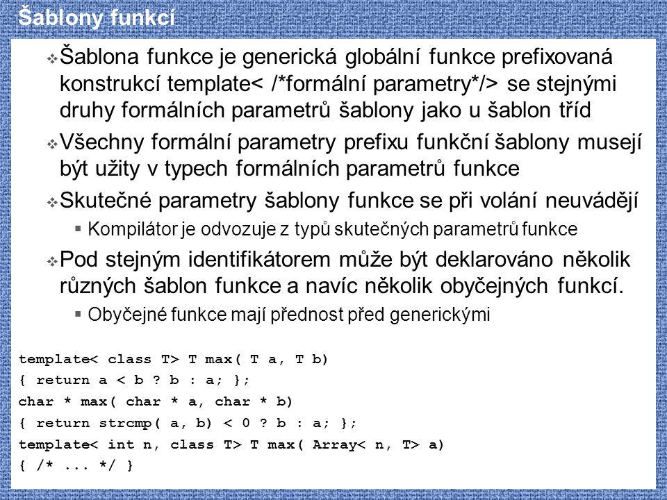 Šablony funkcí  Šablona funkce je generická globální funkce prefixovaná konstrukcí template se stejnými druhy formálních parametrů šablony jako u šab