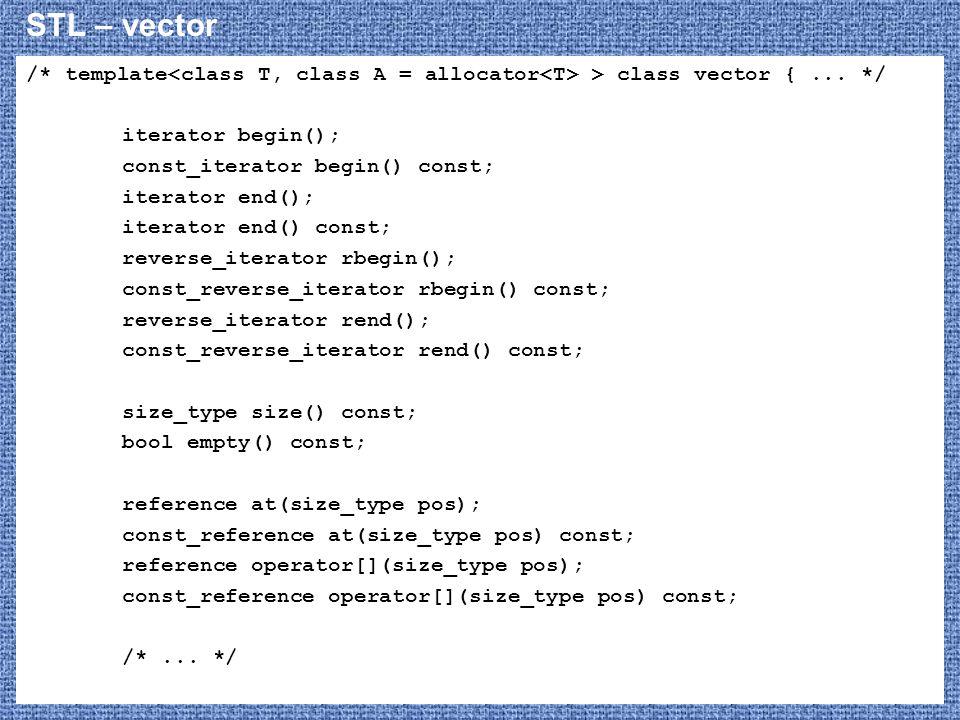 STL – vector /* template > class vector {... */ iterator begin(); const_iterator begin() const; iterator end(); iterator end() const; reverse_iterator