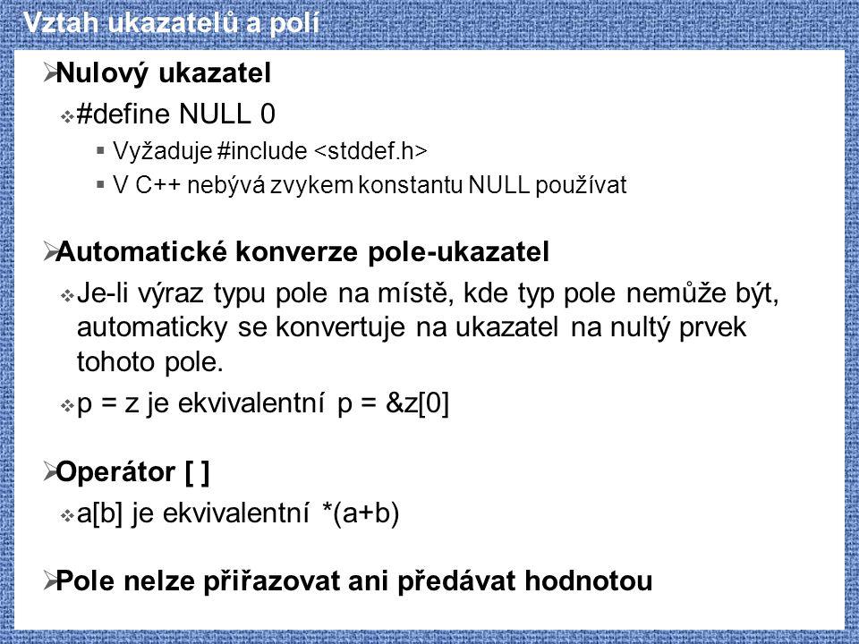 Vztah ukazatelů a polí  Nulový ukazatel  #define NULL 0  Vyžaduje #include  V C++ nebývá zvykem konstantu NULL používat  Automatické konverze pol