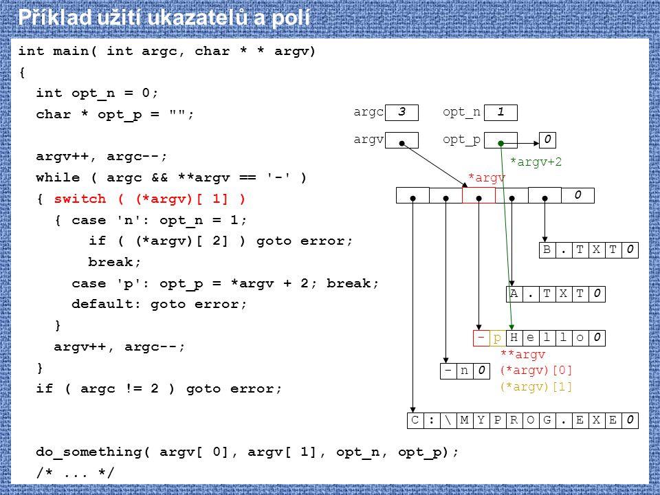 Příklad užití ukazatelů a polí int main( int argc, char * * argv) { int opt_n = 0; char * opt_p =