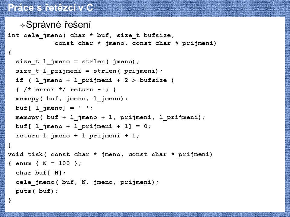 Práce s řetězci v C  Správné řešení int cele_jmeno( char * buf, size_t bufsize, const char * jmeno, const char * prijmeni) { size_t l_jmeno = strlen(