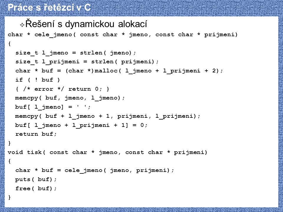 Práce s řetězci v C  Řešení s dynamickou alokací char * cele_jmeno( const char * jmeno, const char * prijmeni) { size_t l_jmeno = strlen( jmeno); siz
