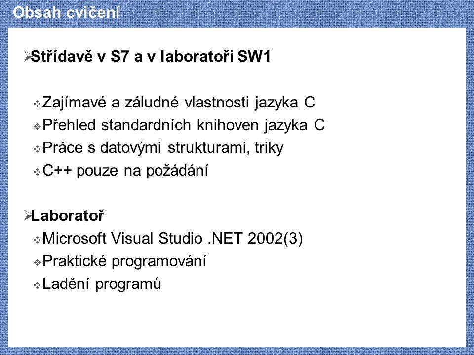 Obsah cvičení  Střídavě v S7 a v laboratoři SW1  Zajímavé a záludné vlastnosti jazyka C  Přehled standardních knihoven jazyka C  Práce s datovými
