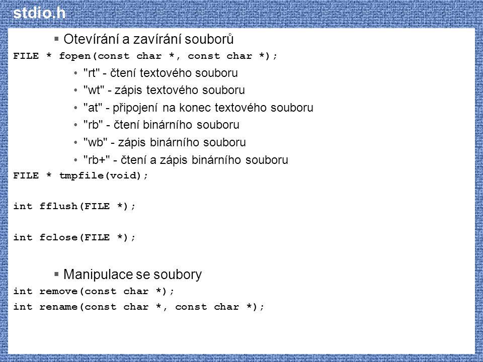 stdio.h  Otevírání a zavírání souborů FILE * fopen(const char *, const char *);