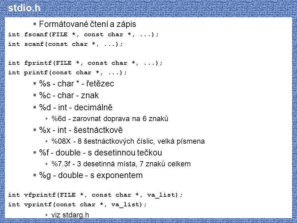 stdio.h  Formátované čtení a zápis int fscanf(FILE *, const char *,...); int scanf(const char *,...); int fprintf(FILE *, const char *,...); int prin