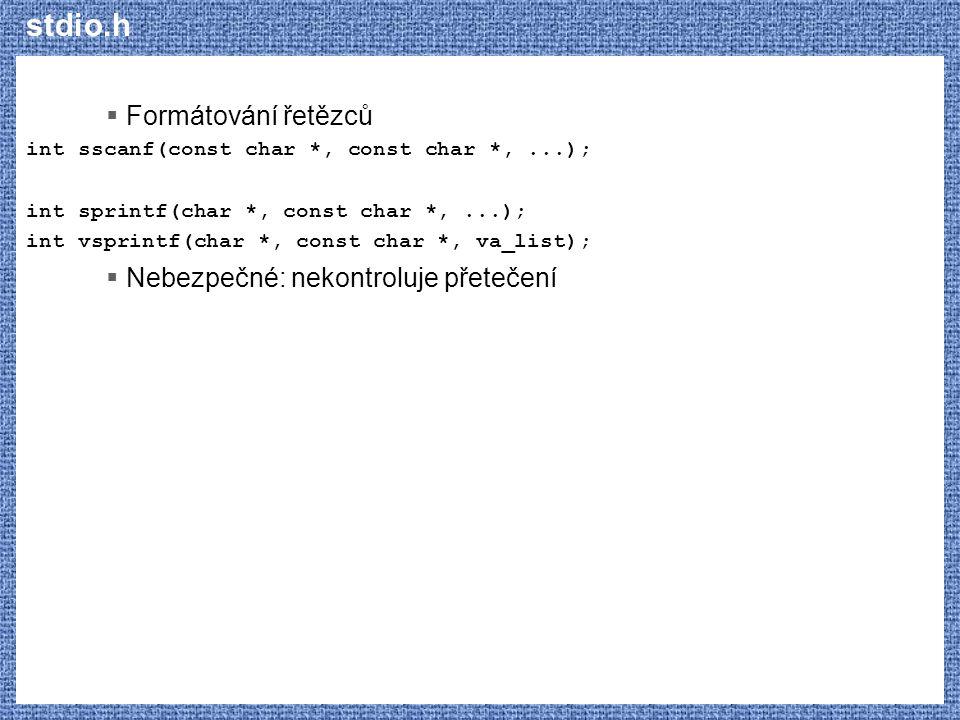 stdio.h  Formátování řetězců int sscanf(const char *, const char *,...); int sprintf(char *, const char *,...); int vsprintf(char *, const char *, va