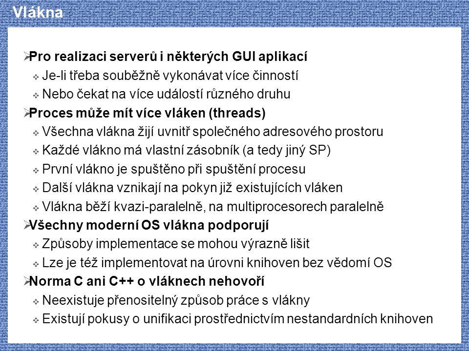 Vlákna  Pro realizaci serverů i některých GUI aplikací  Je-li třeba souběžně vykonávat více činností  Nebo čekat na více událostí různého druhu  P