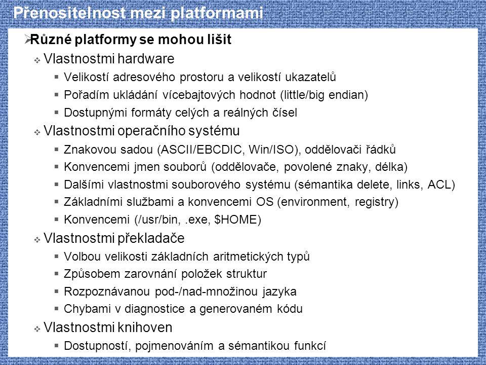 Přenositelnost mezi platformami  Různé platformy se mohou lišit  Vlastnostmi hardware  Velikostí adresového prostoru a velikostí ukazatelů  Pořadí