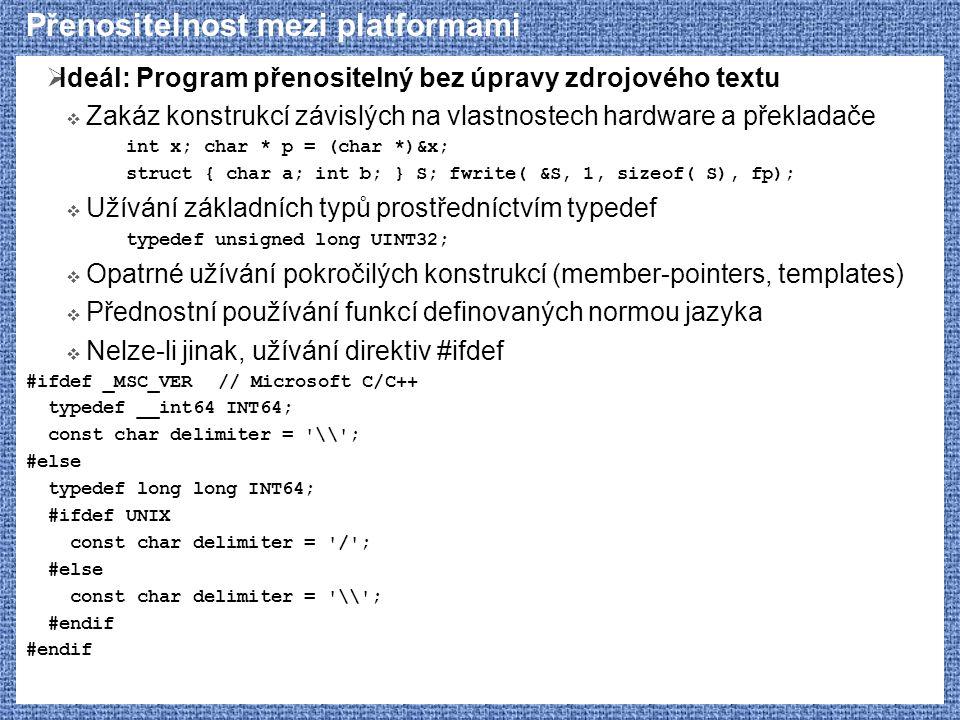 Přenositelnost mezi platformami  Ideál: Program přenositelný bez úpravy zdrojového textu  Zakáz konstrukcí závislých na vlastnostech hardware a přek