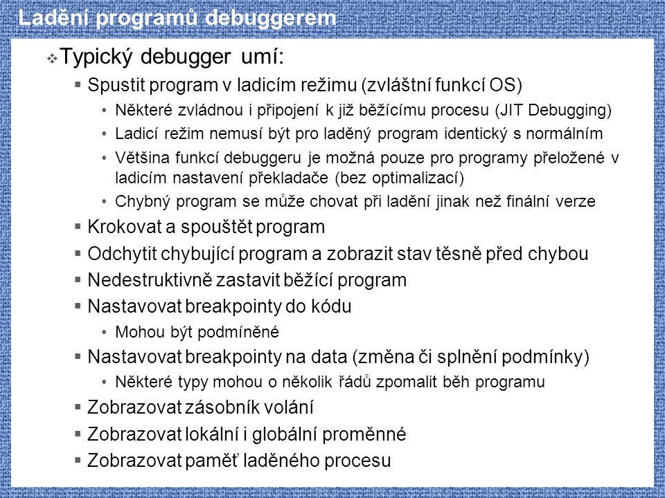 Ladění programů debuggerem  Typický debugger umí:  Spustit program v ladicím režimu (zvláštní funkcí OS) Některé zvládnou i připojení k již běžícímu