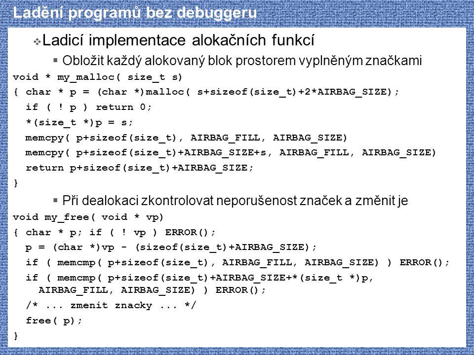 Ladění programů bez debuggeru  Ladicí implementace alokačních funkcí  Obložit každý alokovaný blok prostorem vyplněným značkami void * my_malloc( si