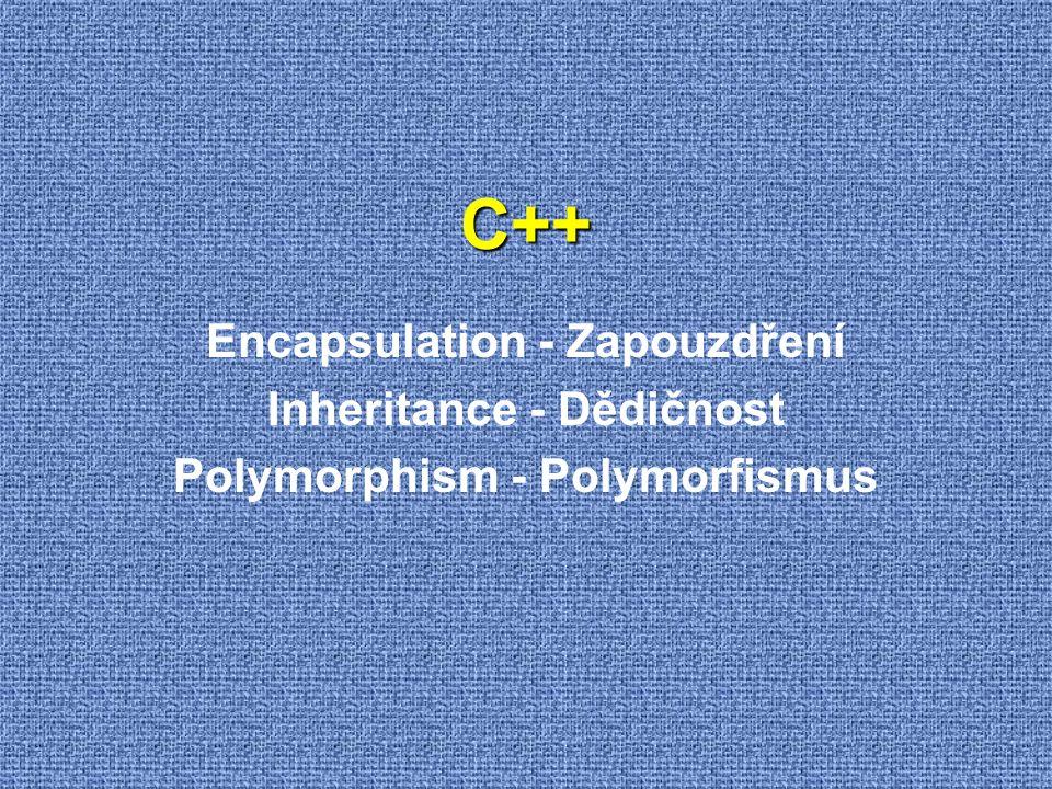 C++ Encapsulation - Zapouzdření Inheritance - Dědičnost Polymorphism - Polymorfismus