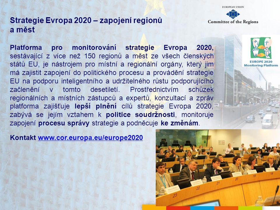 Strategie Evropa 2020 – zapojení regionů a měst Platforma pro monitorování strategie Evropa 2020, sestávající z více než 150 regionů a měst ze všech členských států EU, je nástrojem pro místní a regionální orgány, který jim má zajistit zapojení do politického procesu a provádění strategie EU na podporu inteligentního a udržitelného růstu podporujícího začlenění v tomto desetiletí.