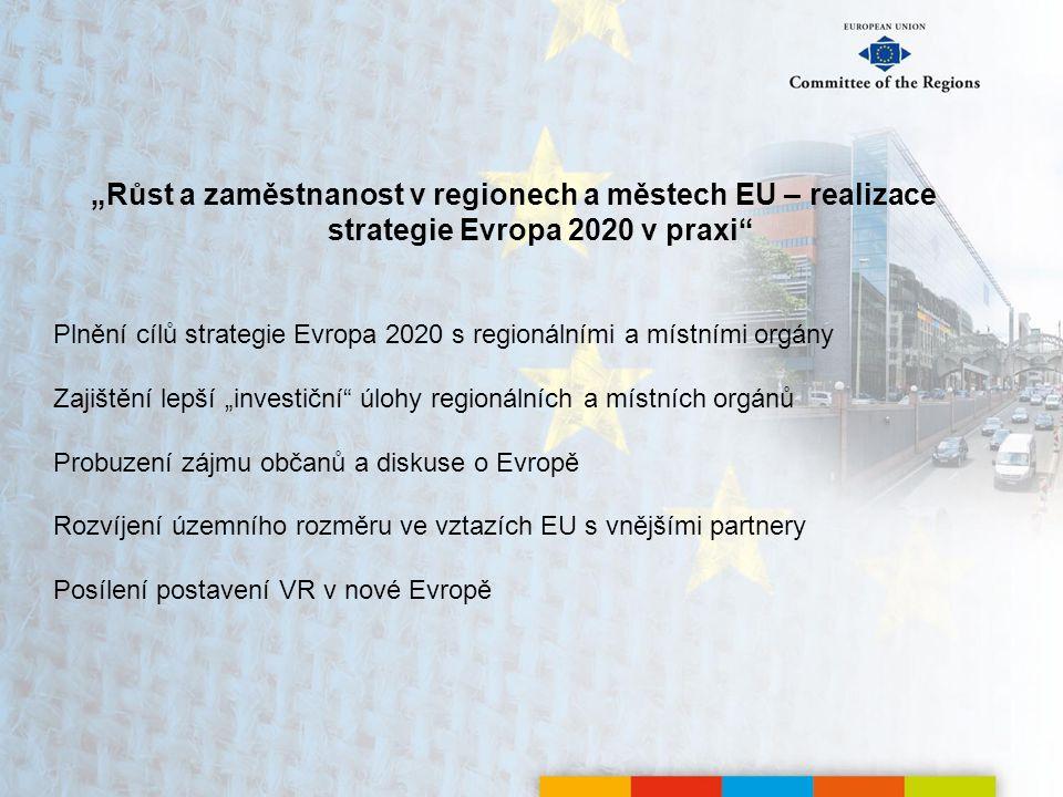 """""""Růst a zaměstnanost v regionech a městech EU – realizace strategie Evropa 2020 v praxi Plnění cílů strategie Evropa 2020 s regionálními a místními orgány Zajištění lepší """"investiční úlohy regionálních a místních orgánů Probuzení zájmu občanů a diskuse o Evropě Rozvíjení územního rozměru ve vztazích EU s vnějšími partnery Posílení postavení VR v nové Evropě"""
