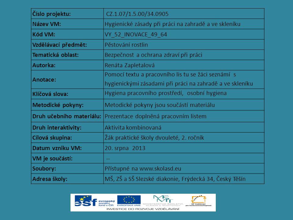Číslo projektu: CZ.1.07/1.5.00/34.0905 Název VM:Hygienické zásady při práci na zahradě a ve skleníku Kód VM:VY_52_INOVACE_49_64 Vzdělávací předmět:Pěs
