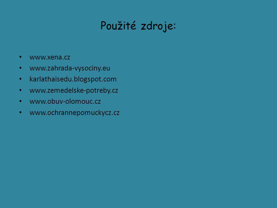 Použité zdroje: www.xena.cz www.zahrada-vysociny.eu karlathaisedu.blogspot.com www.zemedelske-potreby.cz www.obuv-olomouc.cz www.ochrannepomuckycz.cz
