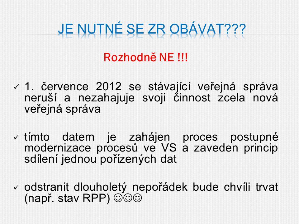 Rozhodně NE !!! 1. července 2012 se stávající veřejná správa neruší a nezahajuje svoji činnost zcela nová veřejná správa tímto datem je zahájen proces