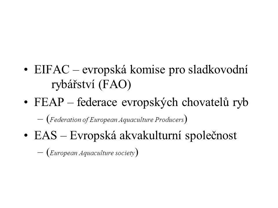 EIFAC – evropská komise pro sladkovodní rybářství (FAO) FEAP – federace evropských chovatelů ryb –( Federation of European Aquaculture Producers ) EAS – Evropská akvakulturní společnost –( European Aquaculture society )