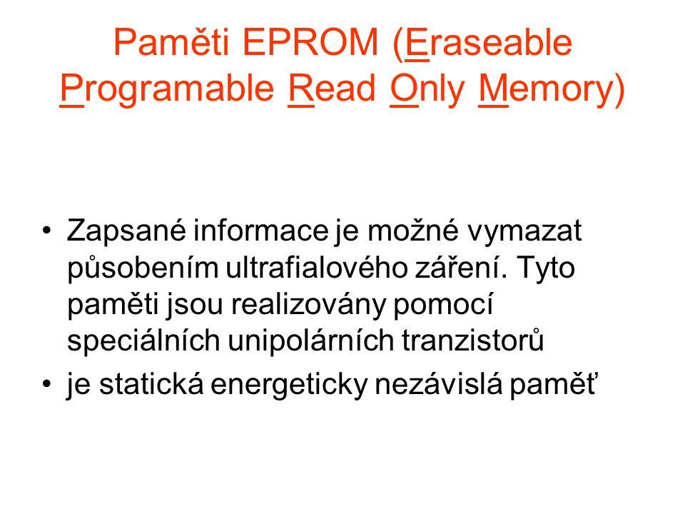 Paměti EPROM (Eraseable Programable Read Only Memory) Zapsané informace je možné vymazat působením ultrafialového záření. Tyto paměti jsou realizovány