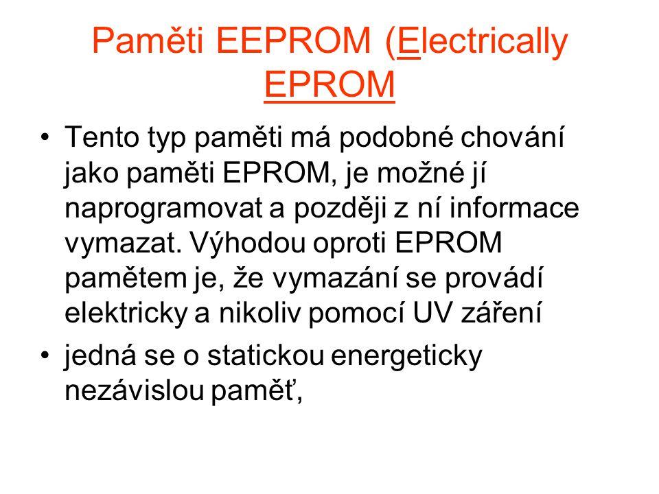 Paměti EEPROM (Electrically EPROM Tento typ paměti má podobné chování jako paměti EPROM, je možné jí naprogramovat a později z ní informace vymazat. V