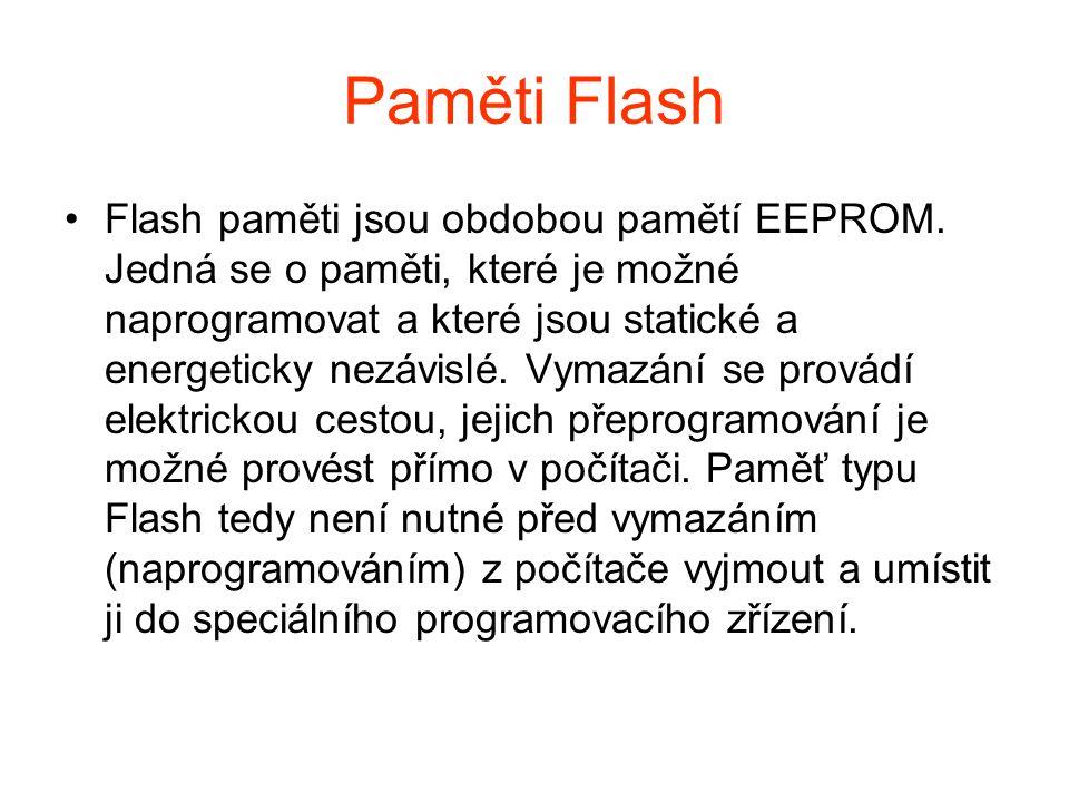 Paměti Flash Flash paměti jsou obdobou pamětí EEPROM. Jedná se o paměti, které je možné naprogramovat a které jsou statické a energeticky nezávislé. V
