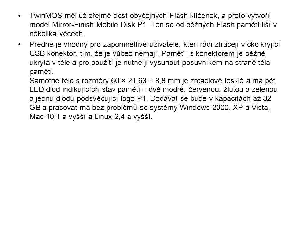 TwinMOS měl už zřejmě dost obyčejných Flash klíčenek, a proto vytvořil model Mirror-Finish Mobile Disk P1. Ten se od běžných Flash pamětí liší v někol