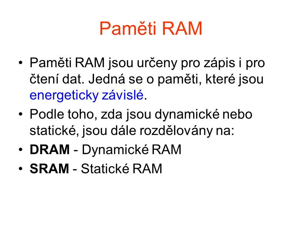 Paměti RAM Paměti RAM jsou určeny pro zápis i pro čtení dat. Jedná se o paměti, které jsou energeticky závislé. Podle toho, zda jsou dynamické nebo st