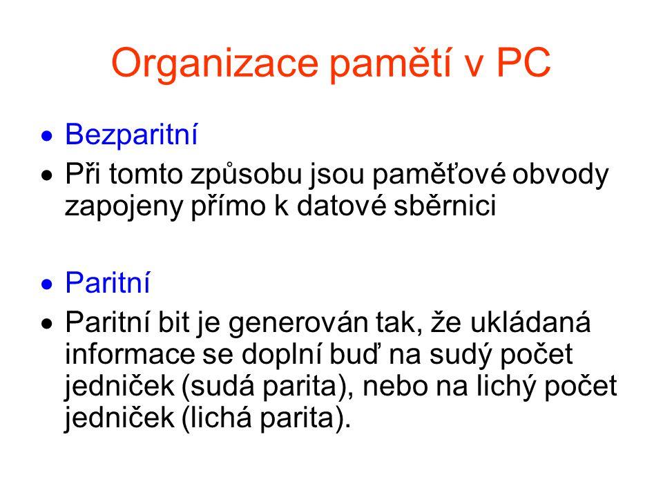 Organizace pamětí v PC  Bezparitní  Při tomto způsobu jsou paměťové obvody zapojeny přímo k datové sběrnici  Paritní  Paritní bit je generován tak