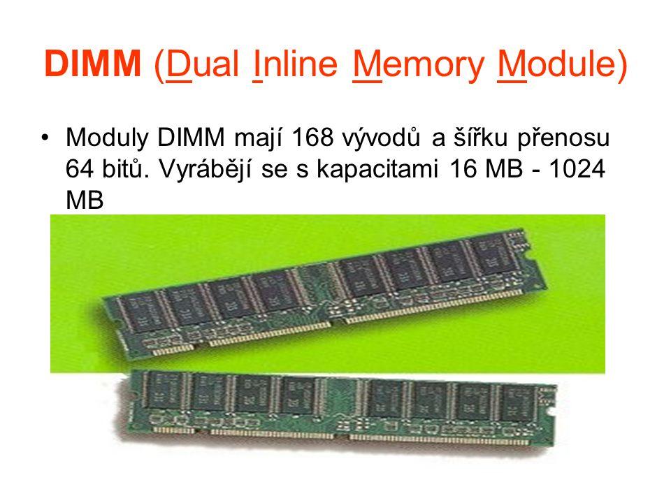 DIMM (Dual Inline Memory Module) Moduly DIMM mají 168 vývodů a šířku přenosu 64 bitů. Vyrábějí se s kapacitami 16 MB - 1024 MB