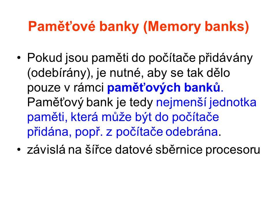 Paměťové banky (Memory banks) Pokud jsou paměti do počítače přidávány (odebírány), je nutné, aby se tak dělo pouze v rámci paměťových banků. Paměťový