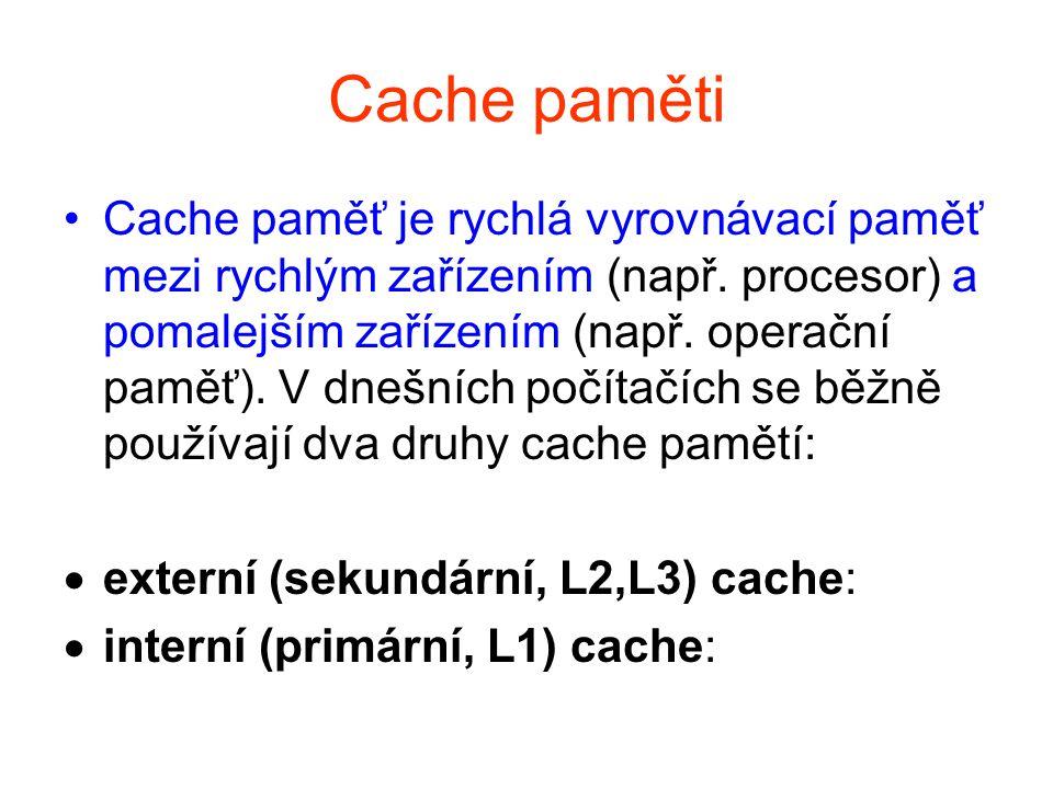 Cache paměti Cache paměť je rychlá vyrovnávací paměť mezi rychlým zařízením (např. procesor) a pomalejším zařízením (např. operační paměť). V dnešních