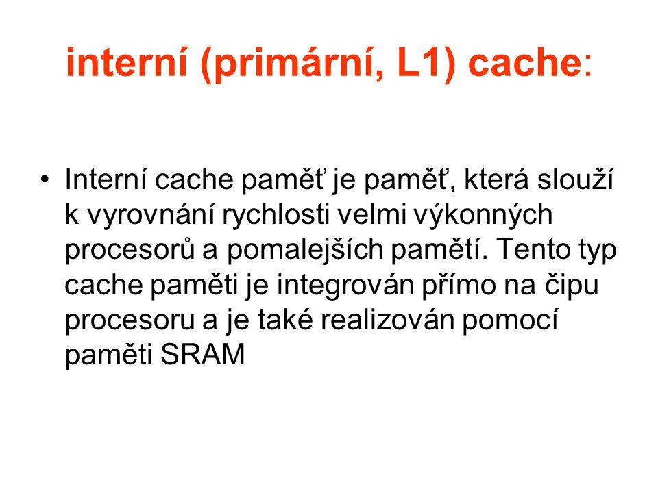 interní (primární, L1) cache: Interní cache paměť je paměť, která slouží k vyrovnání rychlosti velmi výkonných procesorů a pomalejších pamětí.