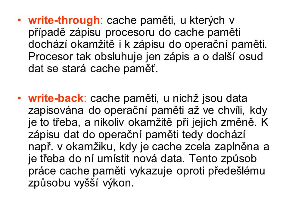 write-through: cache paměti, u kterých v případě zápisu procesoru do cache paměti dochází okamžitě i k zápisu do operační paměti. Procesor tak obsluhu