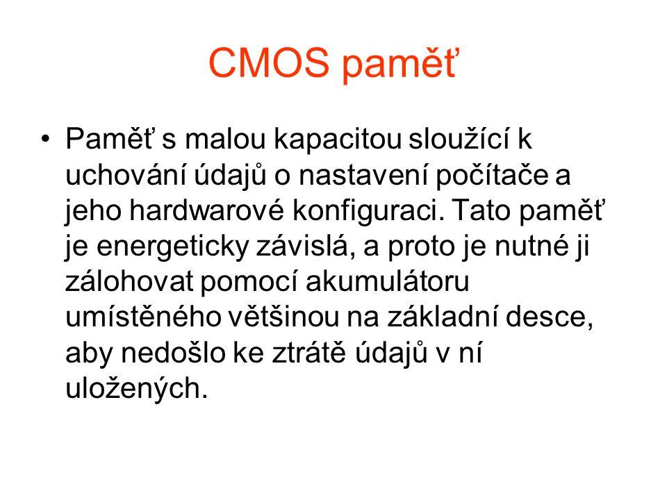 CMOS paměť Paměť s malou kapacitou sloužící k uchování údajů o nastavení počítače a jeho hardwarové konfiguraci.