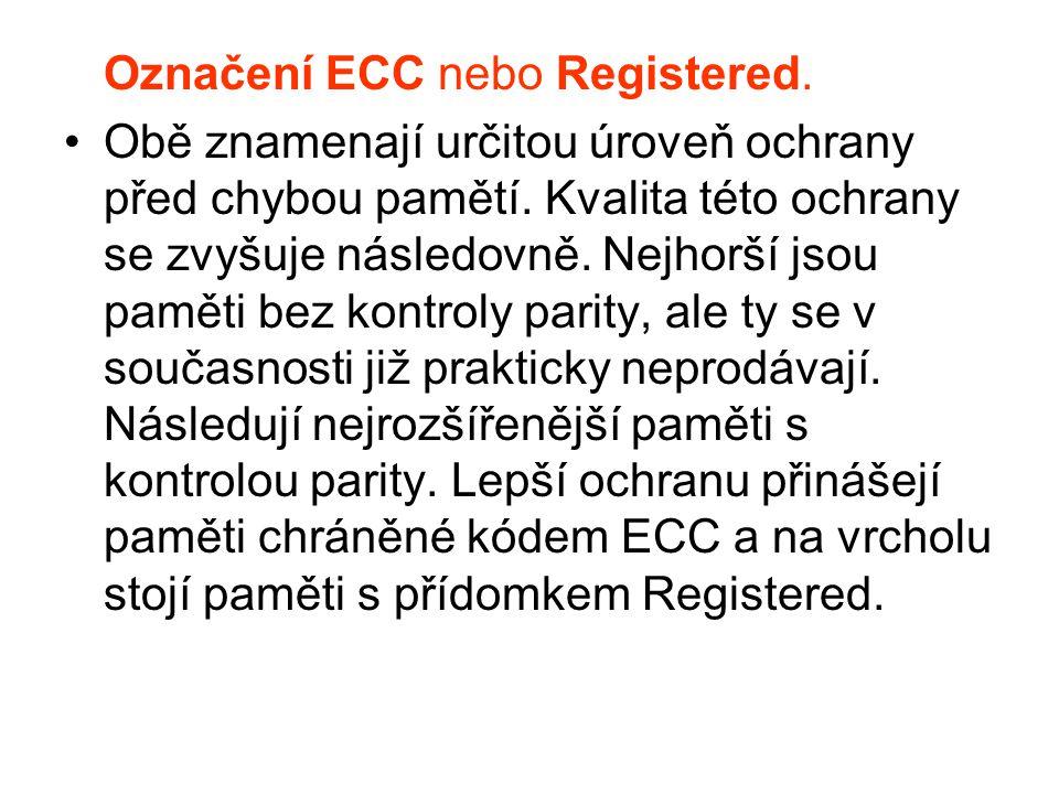 Označení ECC nebo Registered. Obě znamenají určitou úroveň ochrany před chybou pamětí. Kvalita této ochrany se zvyšuje následovně. Nejhorší jsou pamět