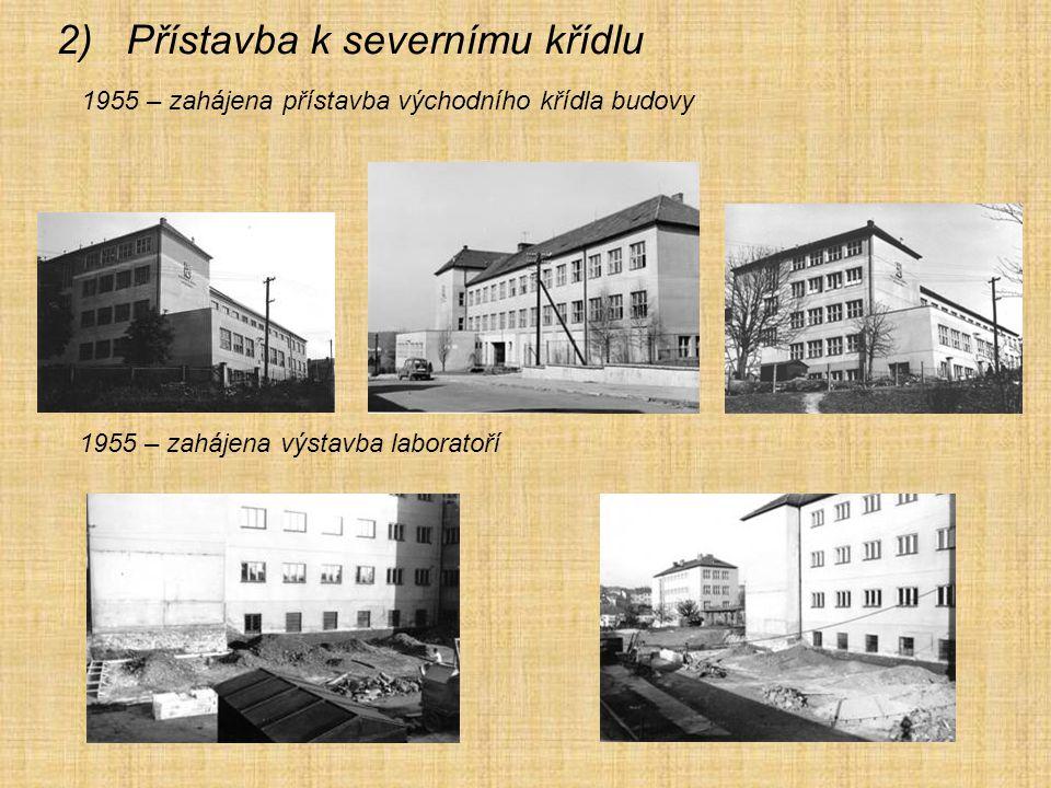 2)Přístavba k severnímu křídlu 1955 – zahájena přístavba východního křídla budovy 1955 – zahájena výstavba laboratoří