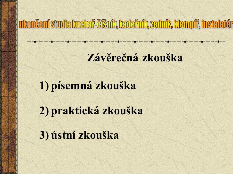 Závěrečná zkouška 1)písemná zkouška 2)praktická zkouška 3)ústní zkouška