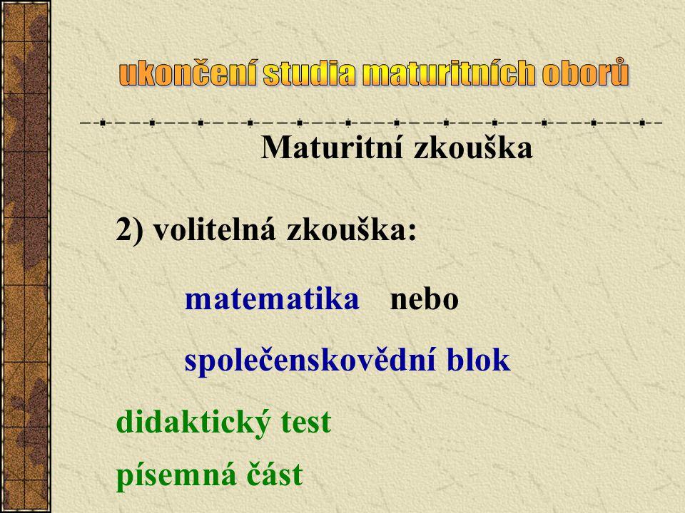 Maturitní zkouška 2) volitelná zkouška: matematikanebo společenskovědní blok didaktický test písemná část
