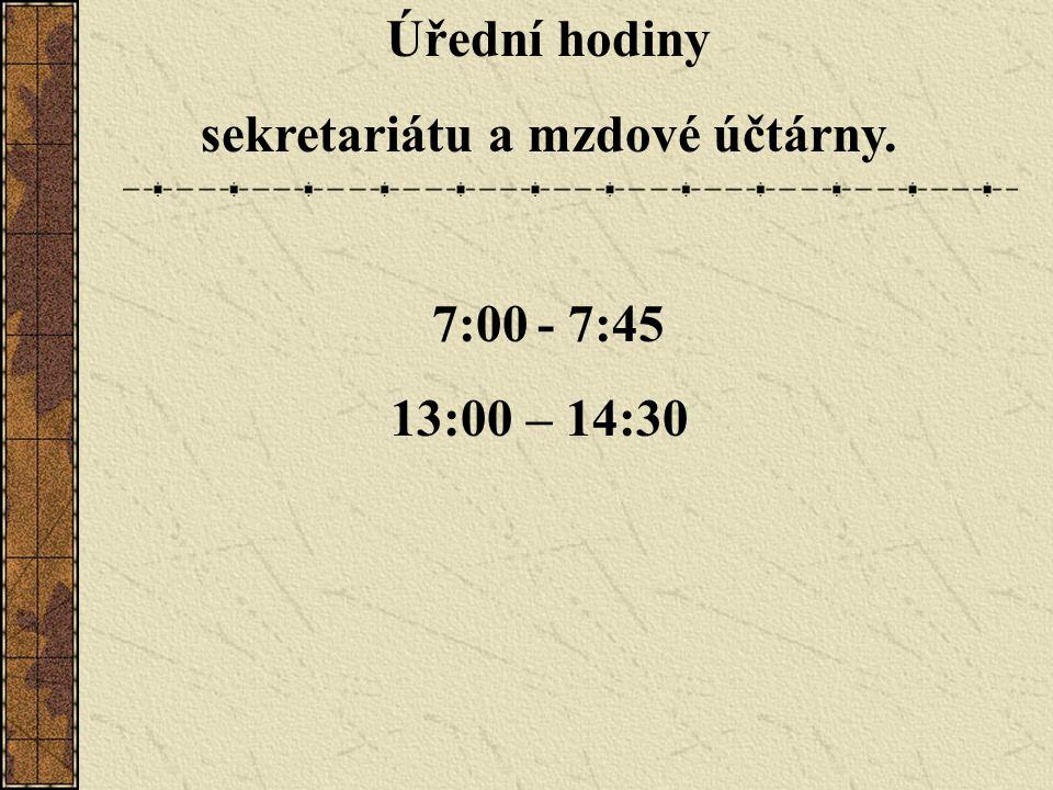 Úřední hodiny sekretariátu a mzdové účtárny. 7:00- 7:45 13:00 – 14:30
