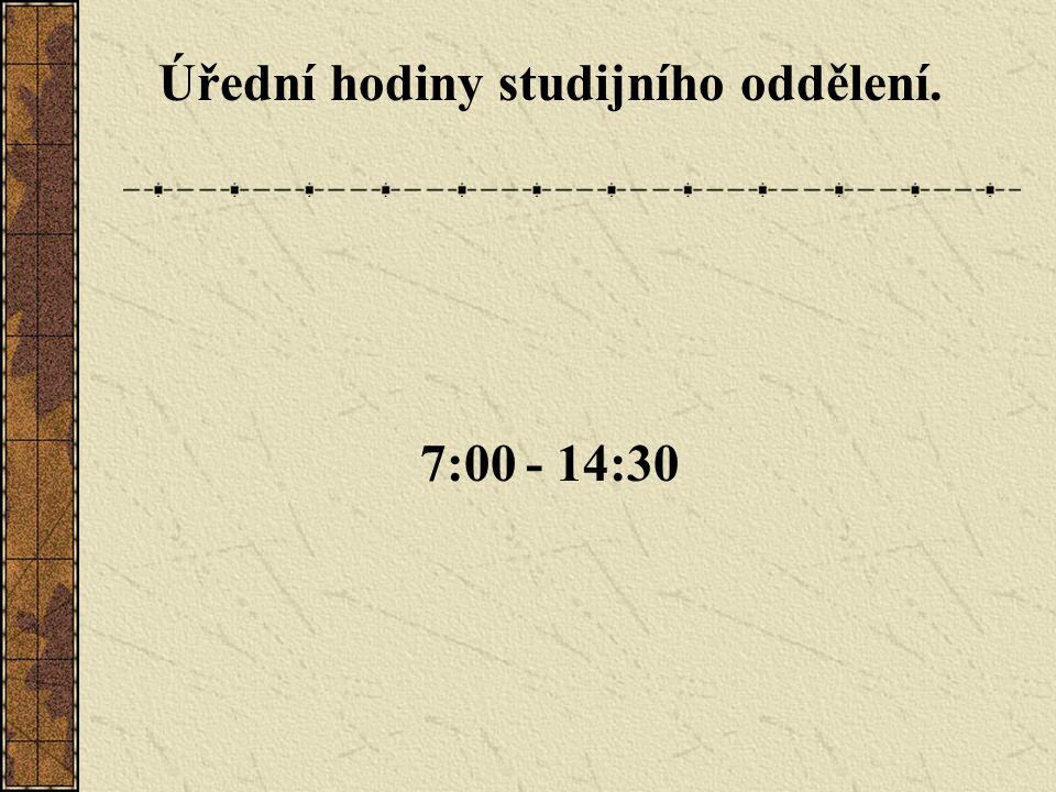Úřední hodiny studijního oddělení. 7:00- 14:30