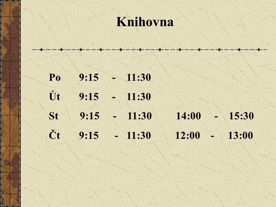 Knihovna Po 9:15 - 11:30 Út 9:15 - 11:30 St 9:15 - 11:30 14:00 - 15:30 Čt 9:15 - 11:30 12:00 - 13:00