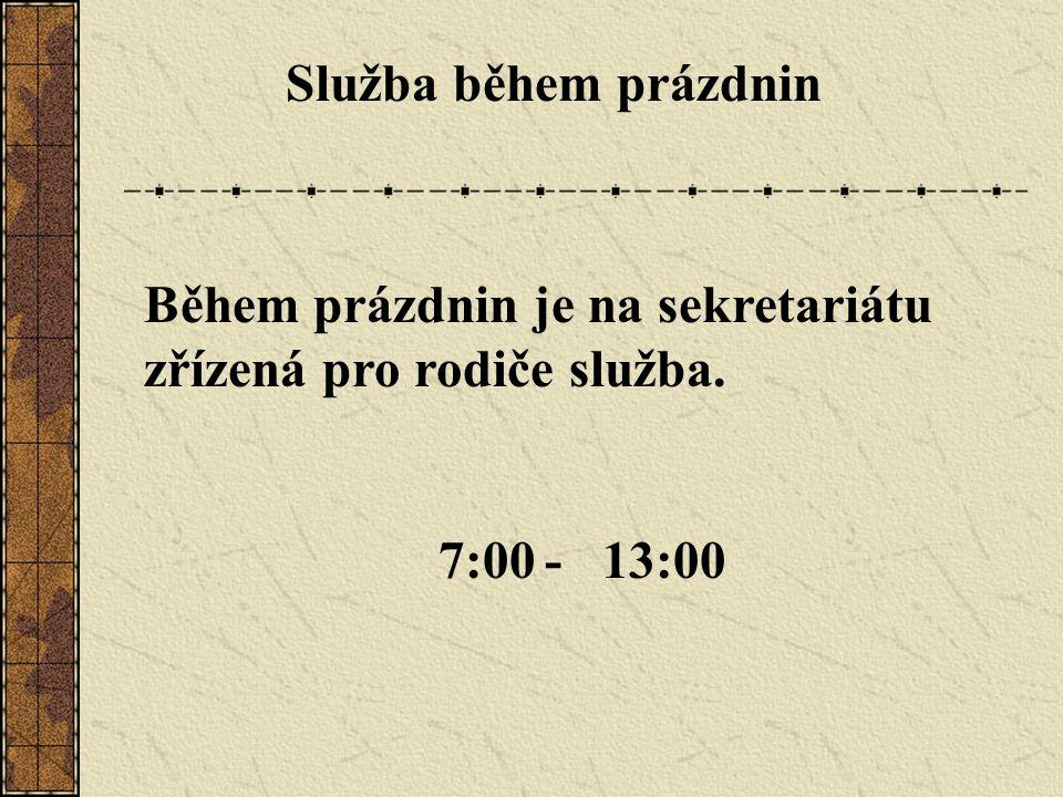 Služba během prázdnin Během prázdnin je na sekretariátu zřízená pro rodiče služba. 7:00- 13:00